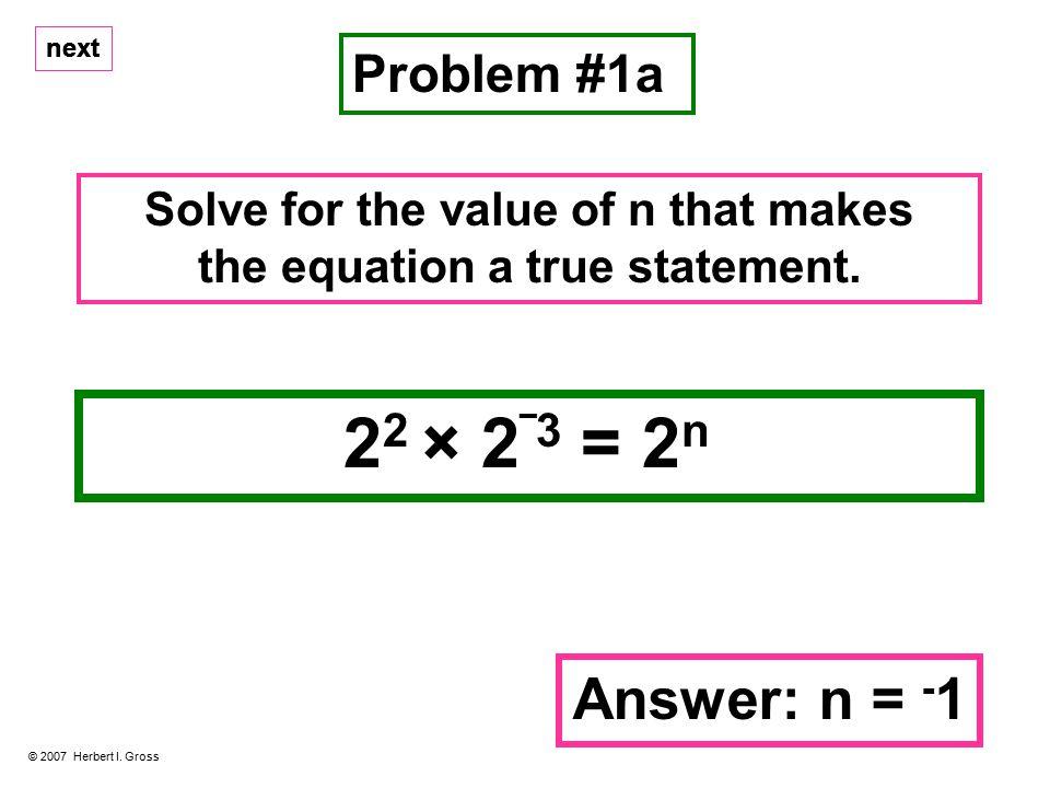 2 2 × 2 ‾3 = 2 n Problem #1a © 2007 Herbert I.
