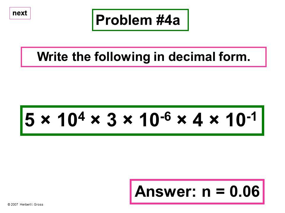 5 × 10 4 × 3 × 10 -6 × 4 × 10 -1 Problem #4a © 2007 Herbert I.
