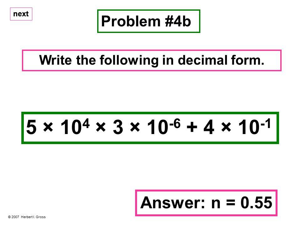 Problem #4b © 2007 Herbert I. Gross Write the following in decimal form.