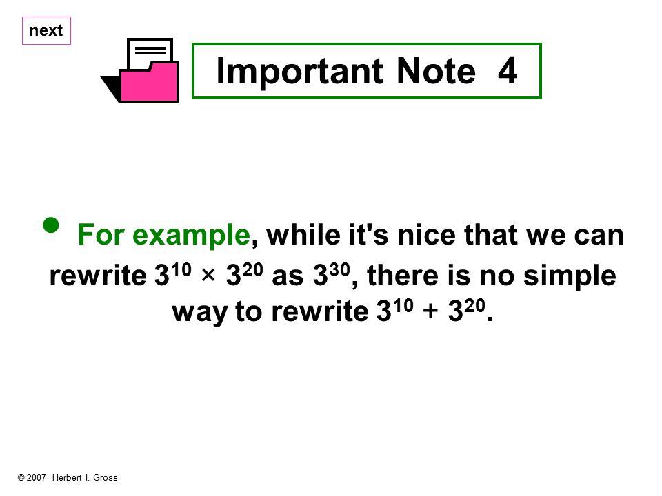Important Note 4 © 2007 Herbert I.
