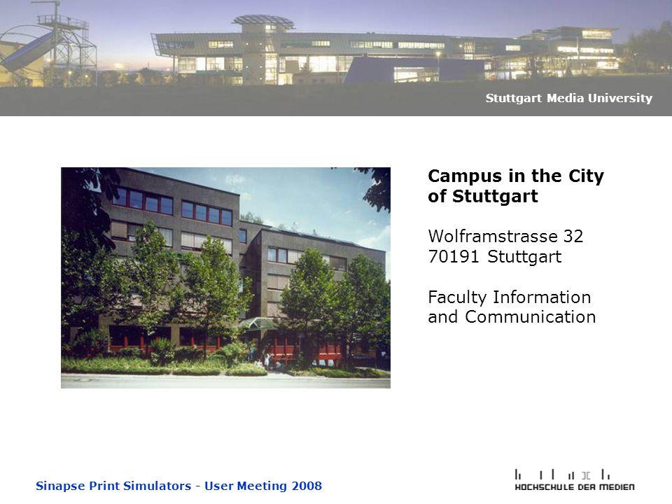 Sinapse Print Simulators - User Meeting 2008 Stuttgart Media University Campus in the City of Stuttgart Wolframstrasse 32 70191 Stuttgart Faculty Info