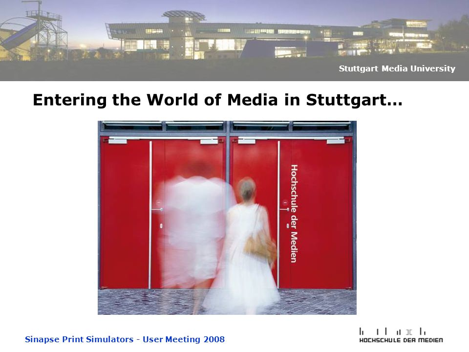 Sinapse Print Simulators - User Meeting 2008 Stuttgart Media University Entering the World of Media in Stuttgart…