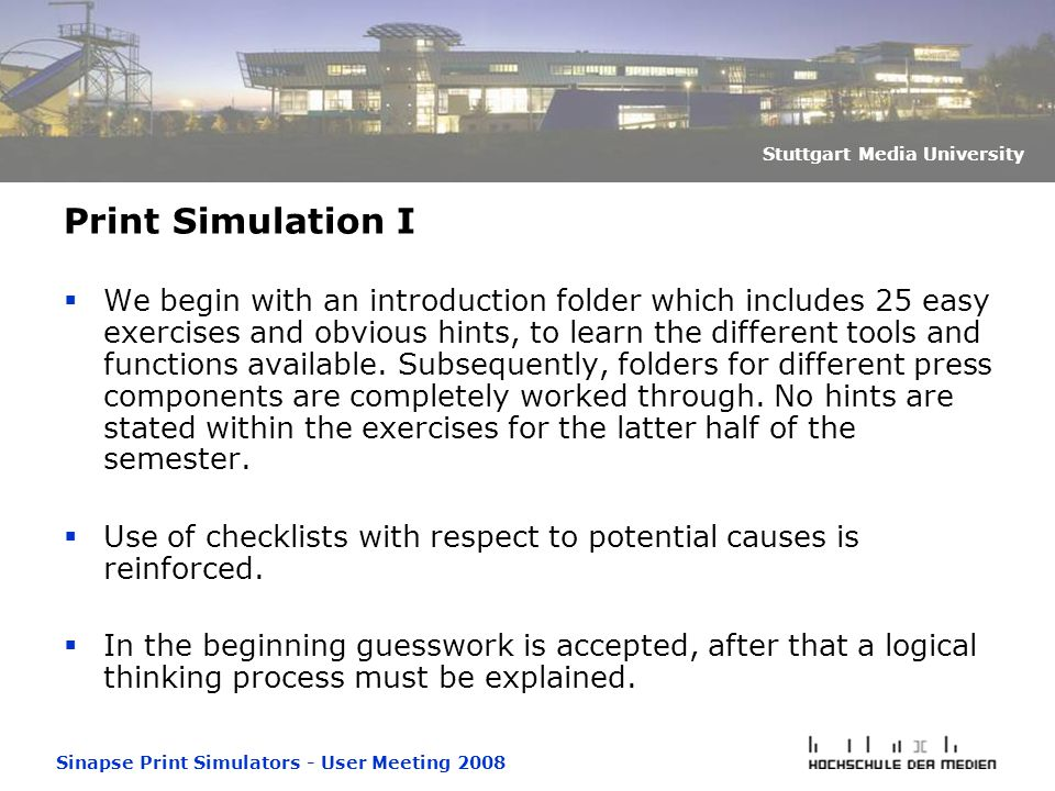 Sinapse Print Simulators - User Meeting 2008 Stuttgart Media University Print Simulation I  We begin with an introduction folder which includes 25 easy exercises and obvious hints, to learn the different tools and functions available.