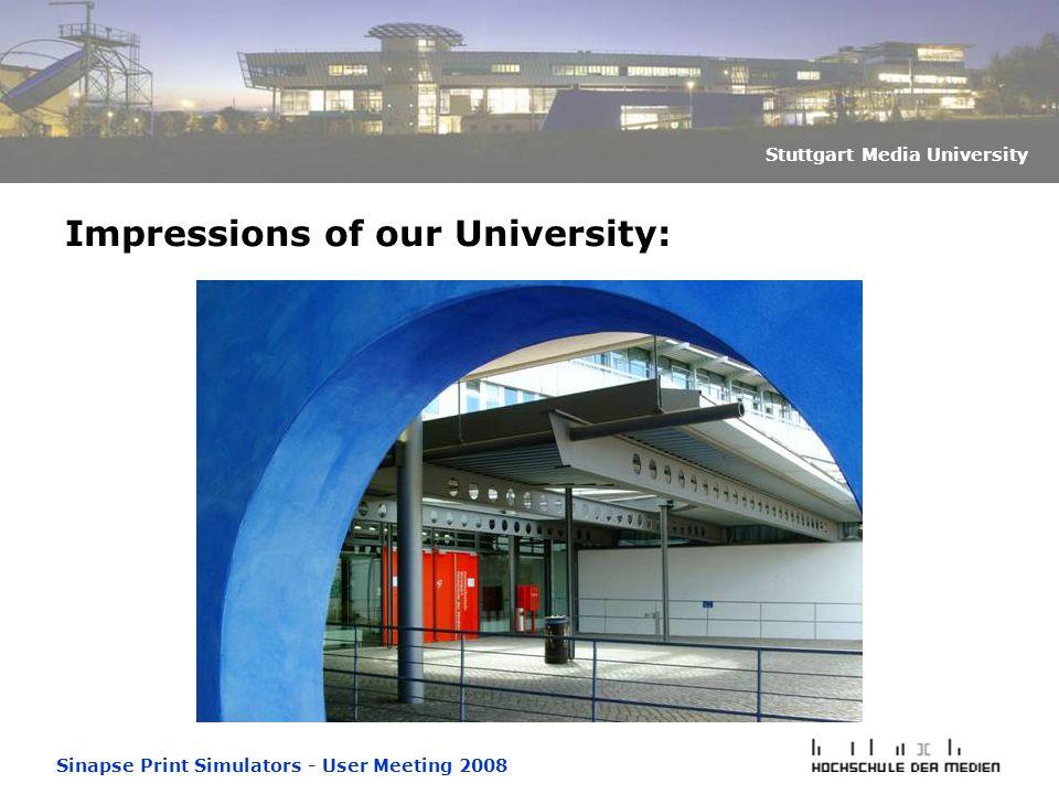 Sinapse Print Simulators - User Meeting 2008 Stuttgart Media University Impressions of our University: