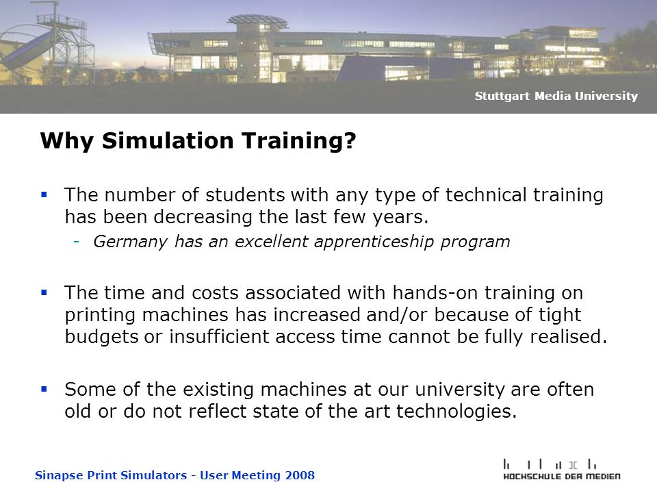 Sinapse Print Simulators - User Meeting 2008 Stuttgart Media University Why Simulation Training.