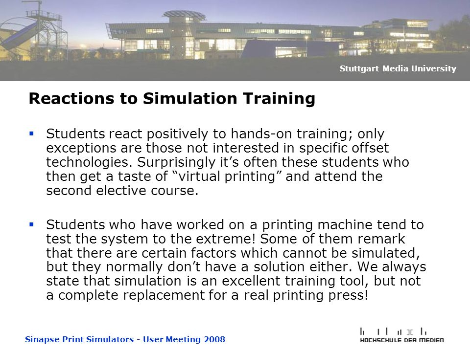 Sinapse Print Simulators - User Meeting 2008 Stuttgart Media University Reactions to Simulation Training  Students react positively to hands-on training; only exceptions are those not interested in specific offset technologies.