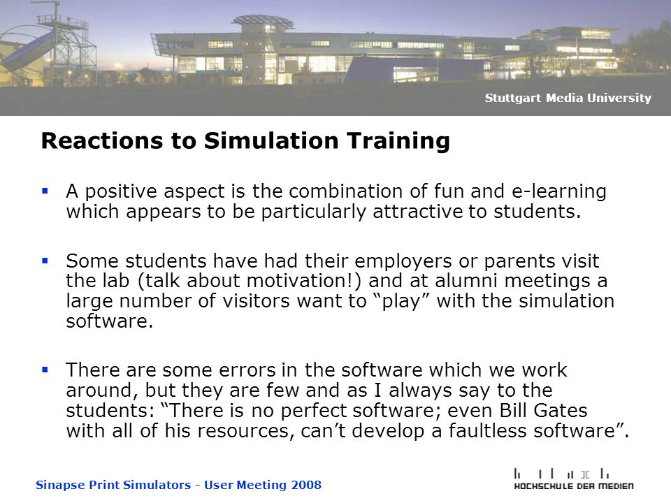 Sinapse Print Simulators - User Meeting 2008 Stuttgart Media University Reactions to Simulation Training  A positive aspect is the combination of fun and e-learning which appears to be particularly attractive to students.