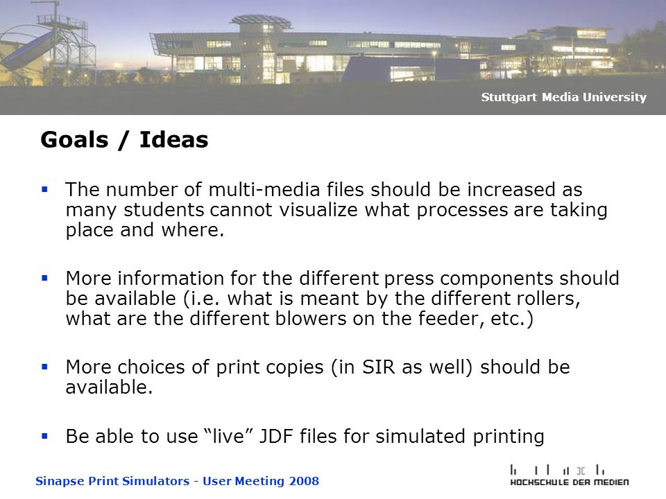 Sinapse Print Simulators - User Meeting 2008 Stuttgart Media University Goals / Ideas  The number of multi-media files should be increased as many students cannot visualize what processes are taking place and where.