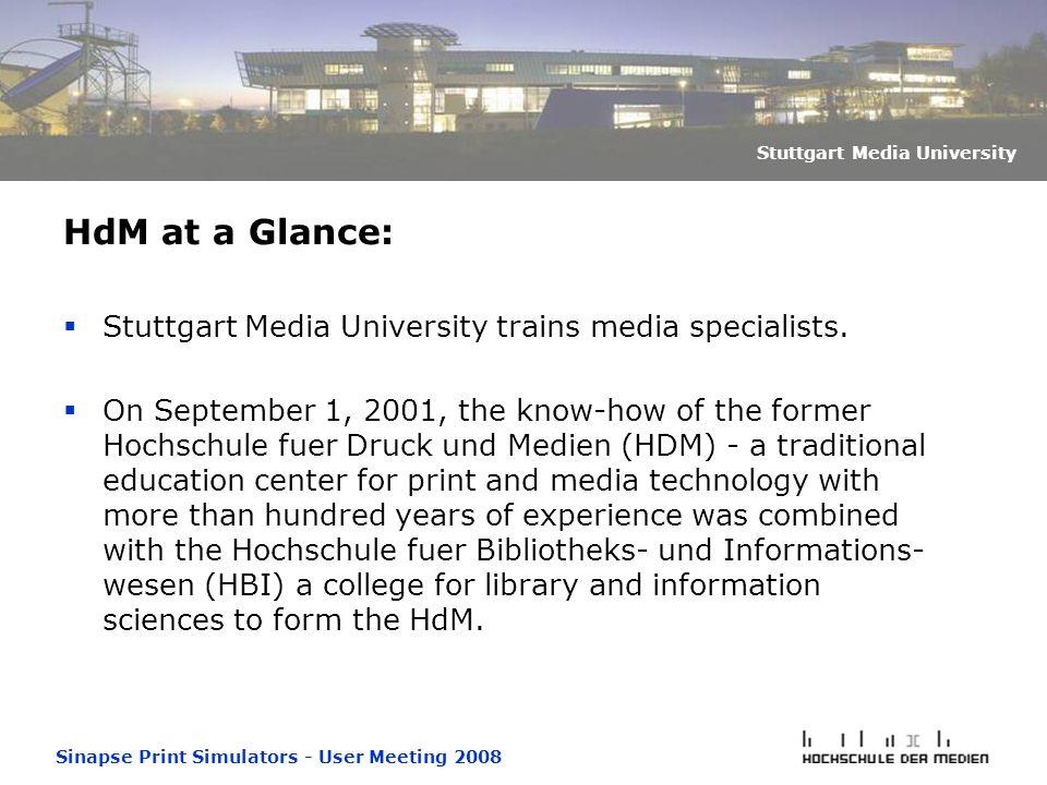 Sinapse Print Simulators - User Meeting 2008 Stuttgart Media University HdM at a Glance:  Stuttgart Media University trains media specialists.  On S