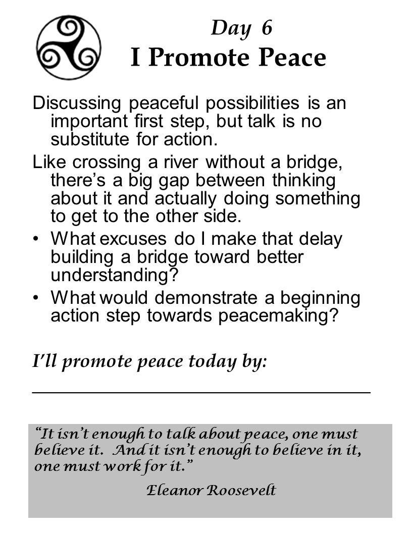 Day 6 I Promote Peace Discussing peaceful possibilities is an important first step, but talk is no substitute for action.