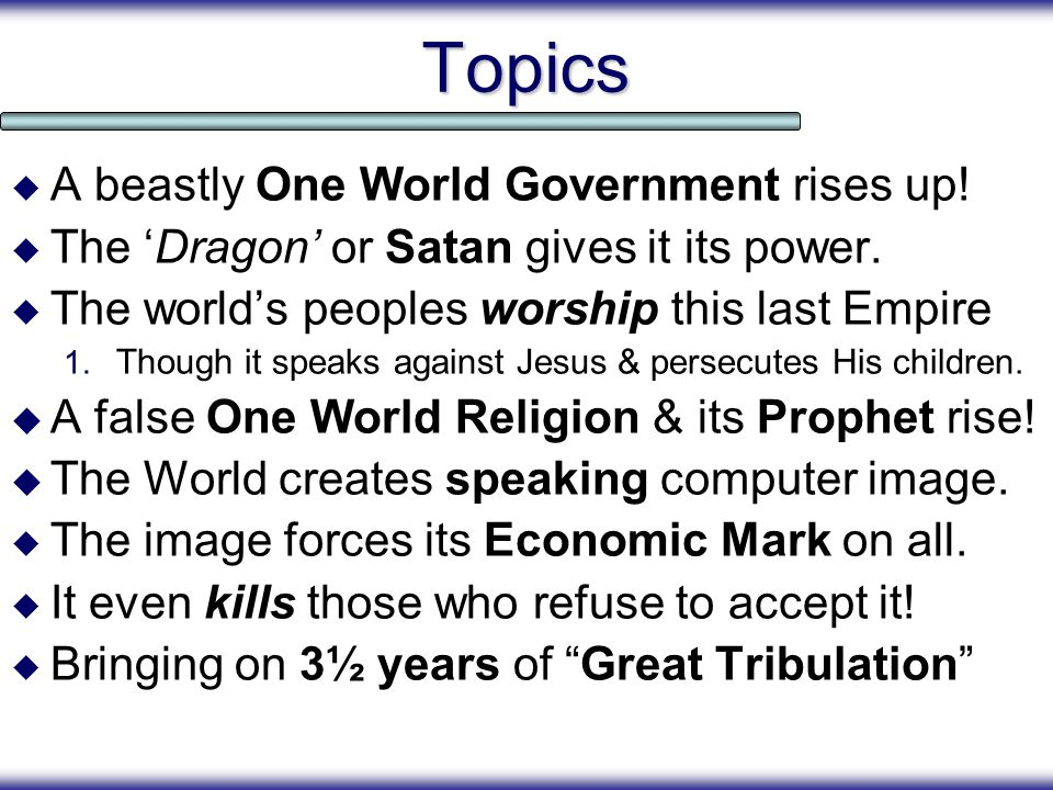 Topics  A beastly One World Government rises up. The 'Dragon' or Satan gives it its power.