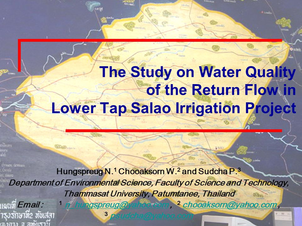 The Study on Water Quality of the Return Flow in Lower Tap Salao Irrigation Project Hungspreug N. 1 Chooaksorn W. 2 and Sudcha P. 3 Department of Envi