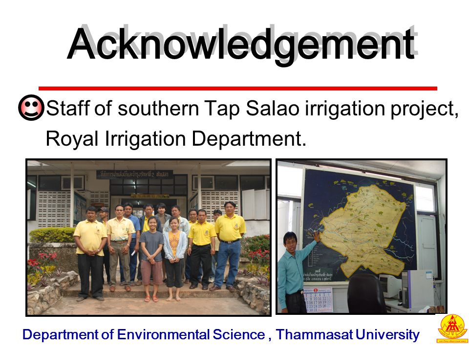 Acknowledgement Staff of southern Tap Salao irrigation project, Royal Irrigation Department. Department of Environmental Science, Thammasat University
