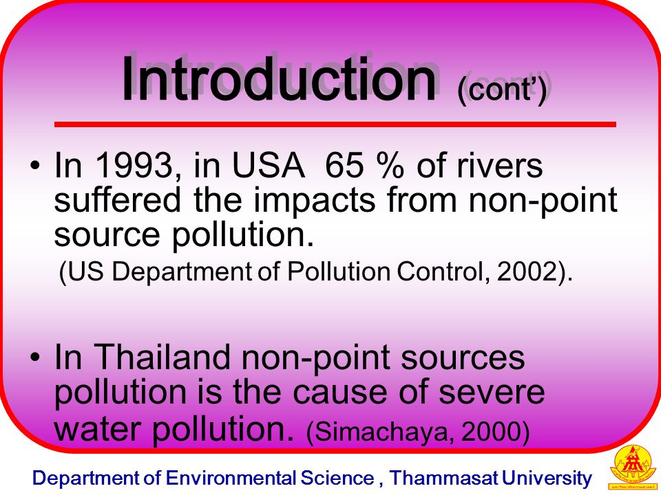 In 1993, in USA 65 % of rivers suffered the impacts from non-point source pollution. (US Department of Pollution Control, 2002). In Thailand non-point