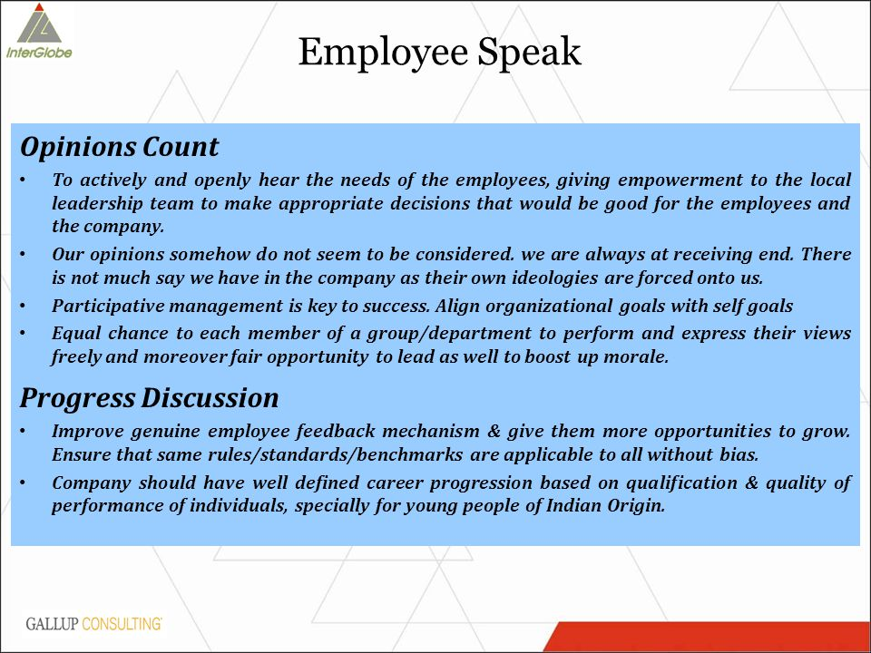 Opinions Count To actively and openly hear the needs of the employees, giving empowerment to the local leadership team to make appropriate decisions that would be good for the employees and the company.