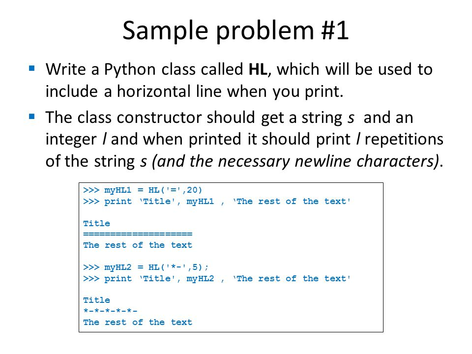 Sample problem #1  Write a Python class called HL, which will be used to include a horizontal line when you print.