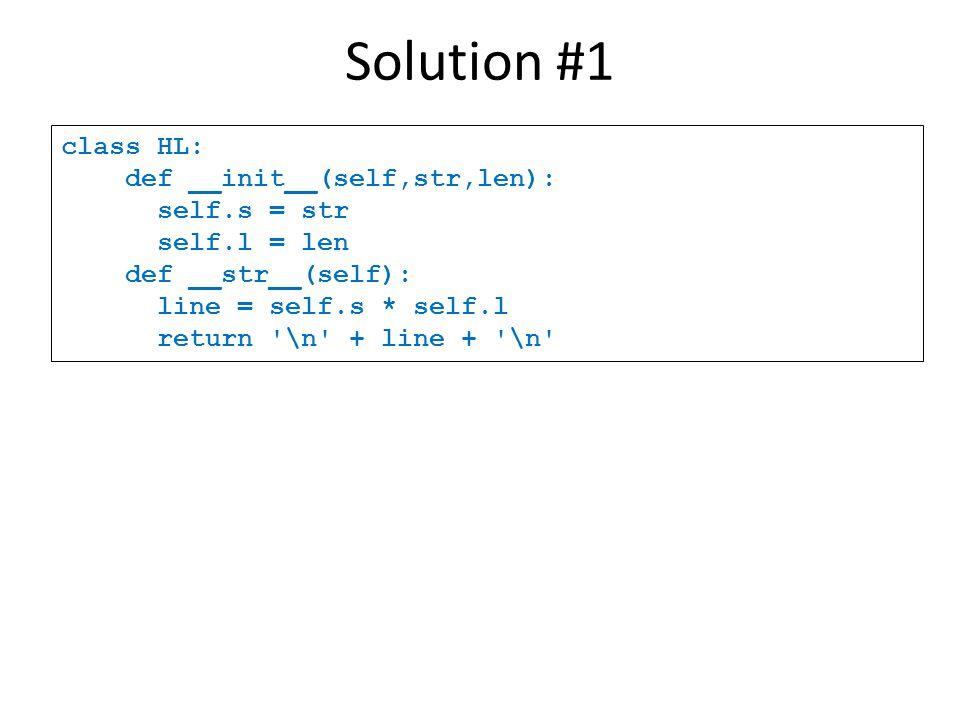 class HL: def __init__(self,str,len): self.s = str self.l = len def __str__(self): line = self.s * self.l return \n + line + \n Solution #1