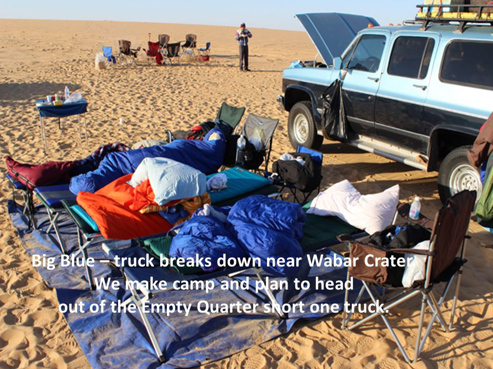 Big Blue – truck breaks down near Wabar Crater.
