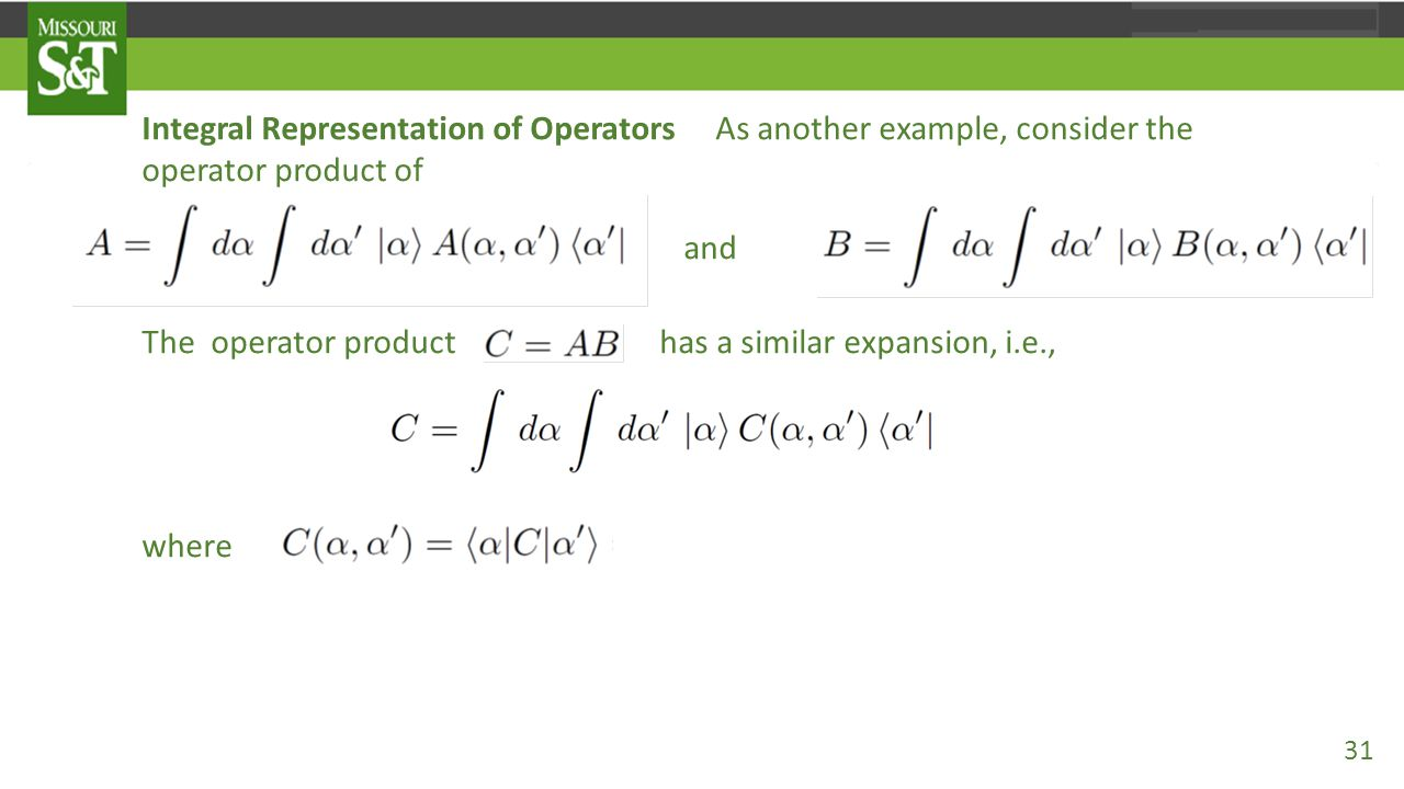 Integral Representation of Operators As another example, consider the operator product of and The operator product has a similar expansion, i.e., wher