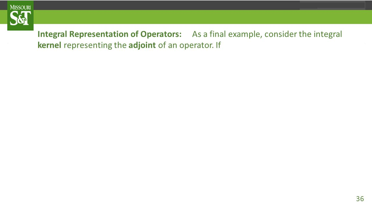 Integral Representation of Operators: As a final example, consider the integral kernel representing the adjoint of an operator. If then by the two-par