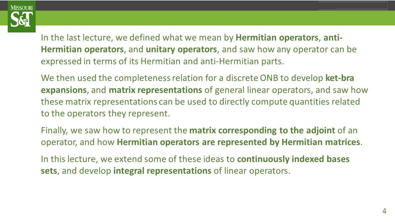 In the last lecture, we defined what we mean by Hermitian operators, anti- Hermitian operators, and unitary operators, and saw how any operator can be