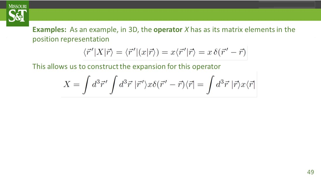 Examples: As an example, in 3D, the operator X has as its matrix elements in the position representation This allows us to construct the expansion for