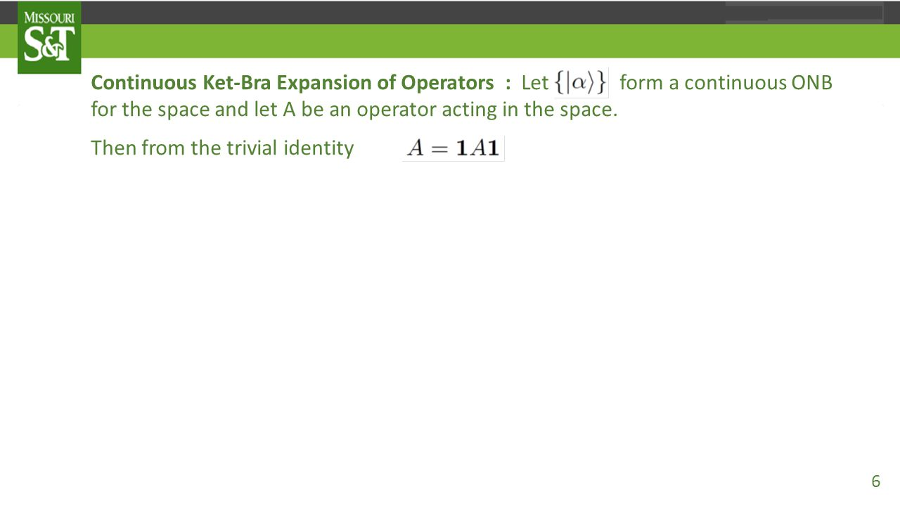 Continuous Ket-Bra Expansion of Operators : Let form a continuous ONB for the space and let A be an operator acting in the space.