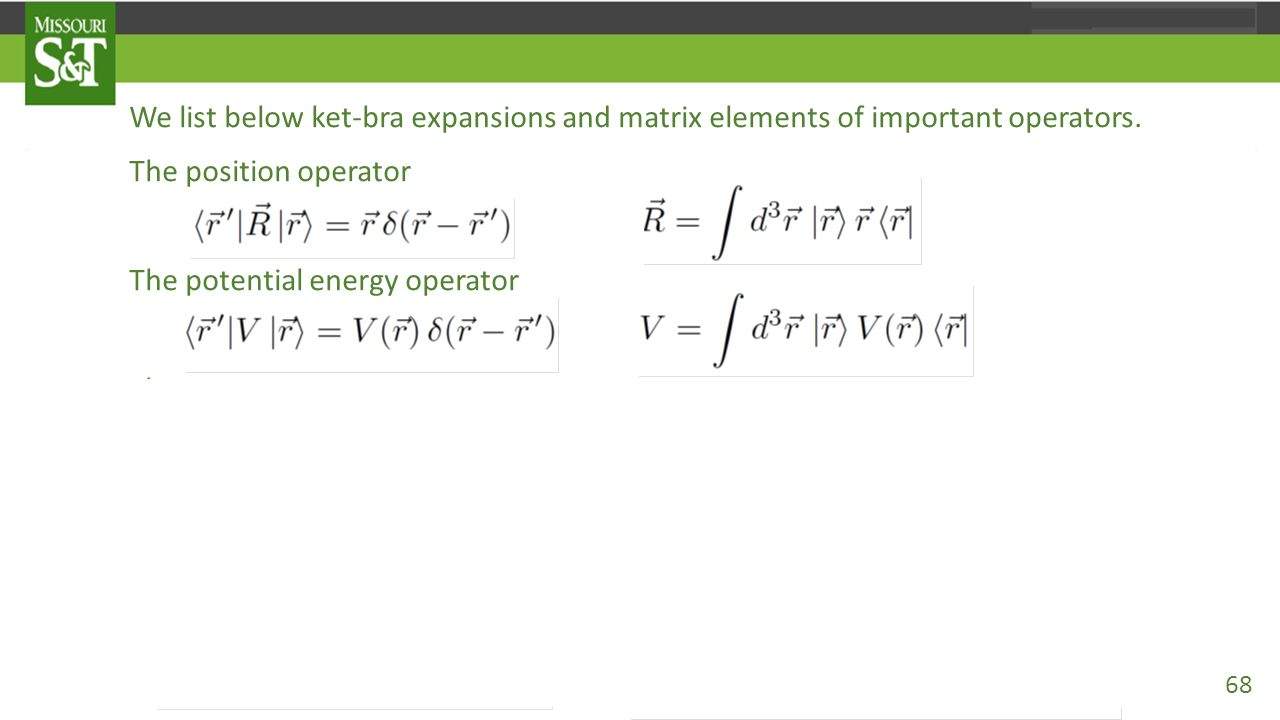 We list below ket-bra expansions and matrix elements of important operators. The position operator The potential energy operator The wavevector operat