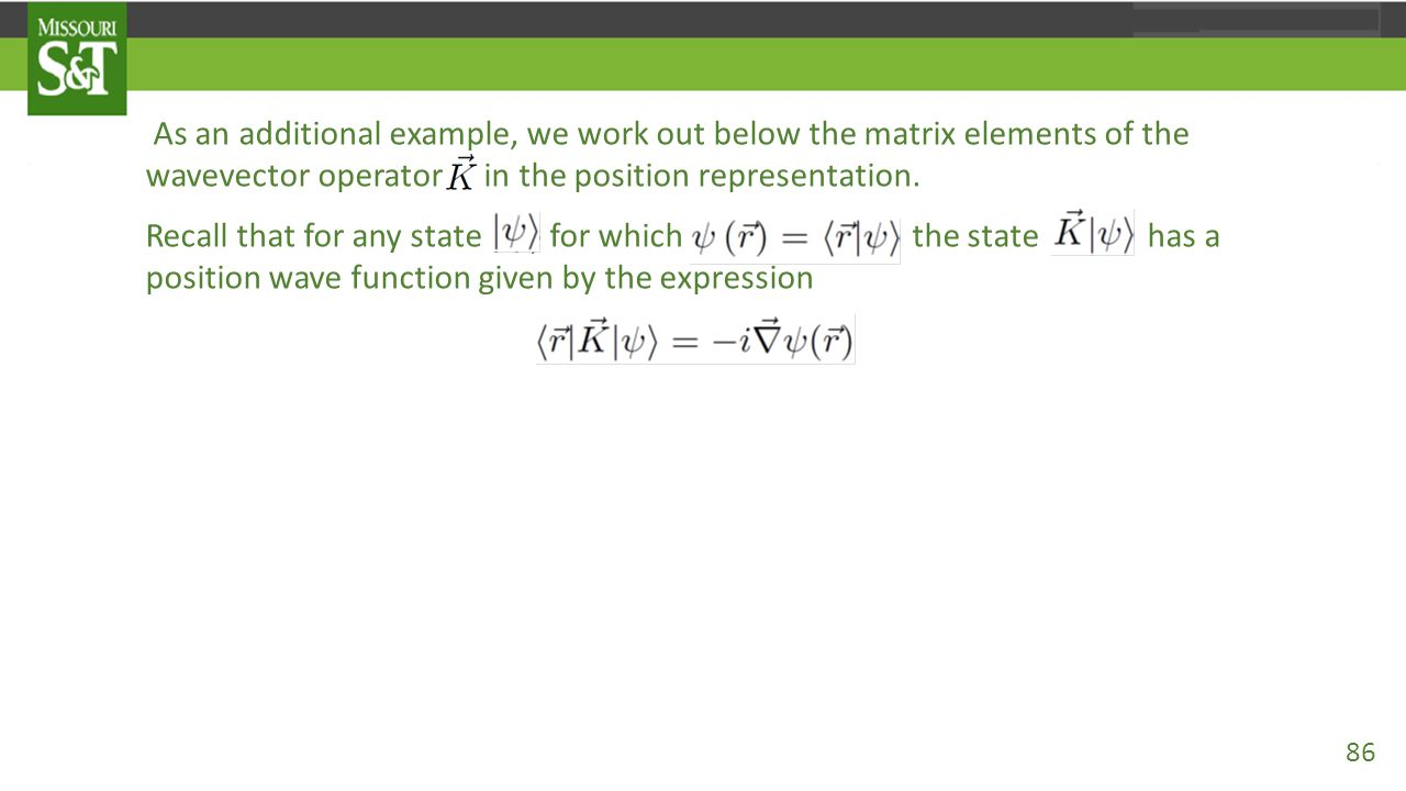 As an additional example, we work out below the matrix elements of the wavevector operator K in the position representation. Recall that for any state