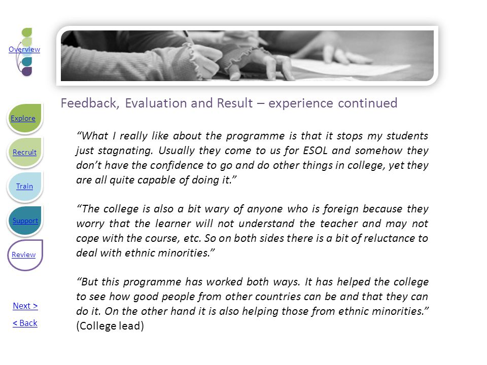 Feedback, Evaluation and Result – experience continued What I really like about the programme is that it stops my students just stagnating.