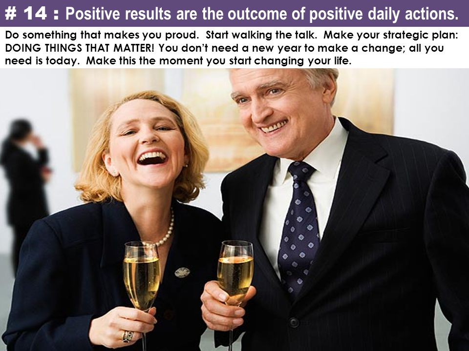 # 14 : Positive results are the outcome of positive daily actions.
