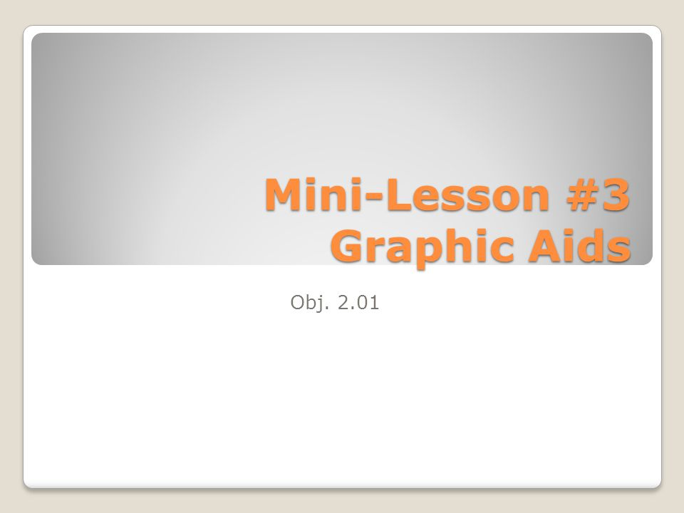 Mini-Lesson #3 Graphic Aids Obj. 2.01
