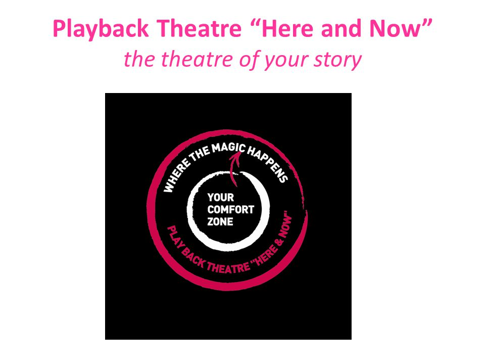 """Playback Theatre """"Here and Now"""" the theatre of your story"""