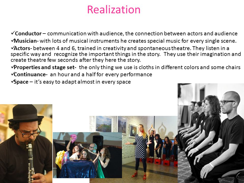 Realization Conductor – communication with audience, the connection between actors and audience Musician- with lots of musical instruments he creates
