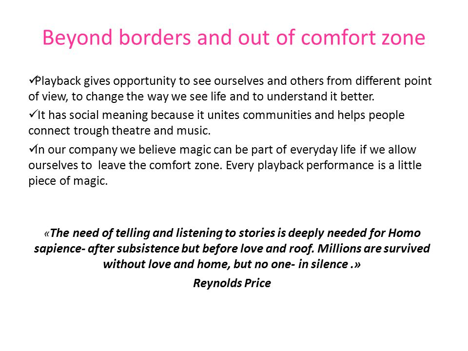 Beyond borders and out of comfort zone Playback gives opportunity to see ourselves and others from different point of view, to change the way we see life and to understand it better.
