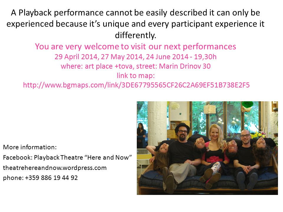 A Playback performance cannot be easily described it can only be experienced because it's unique and every participant experience it differently.