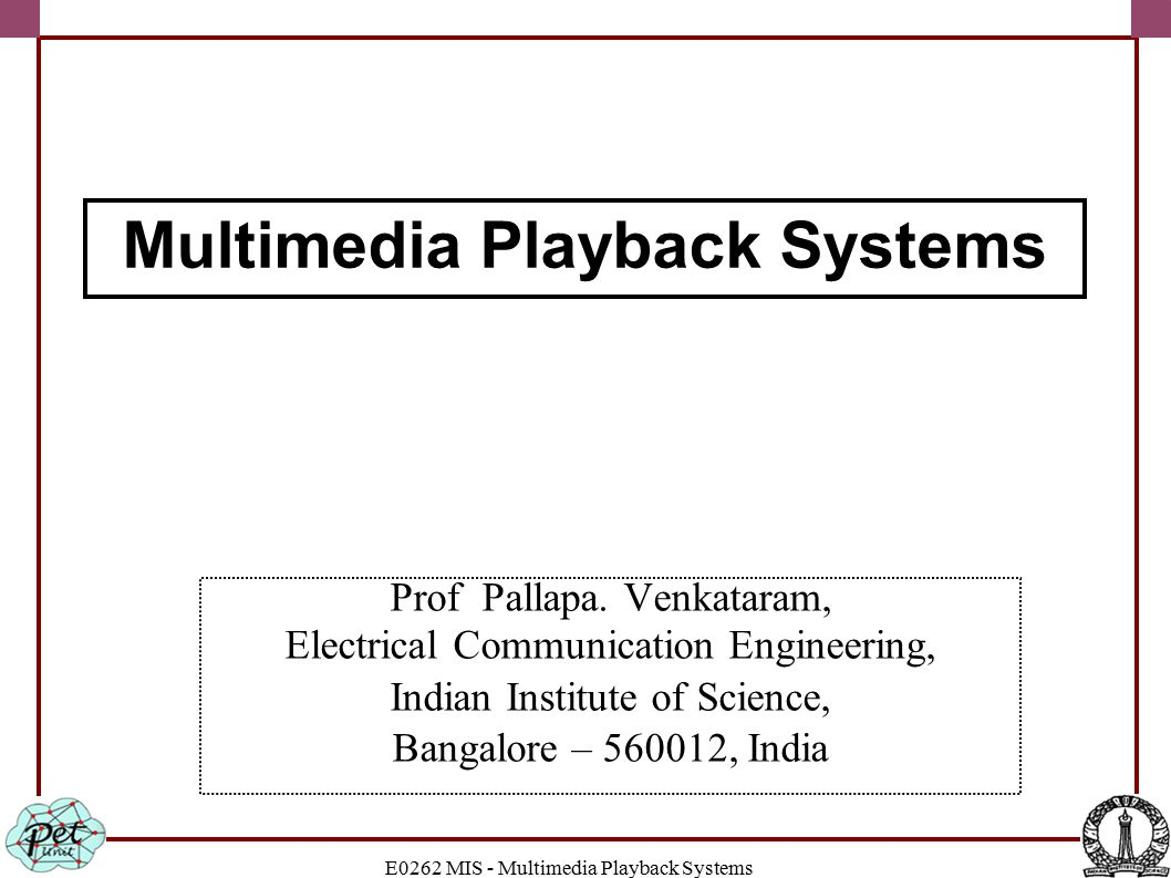 E0262 MIS - Multimedia Playback Systems Prof Pallapa.