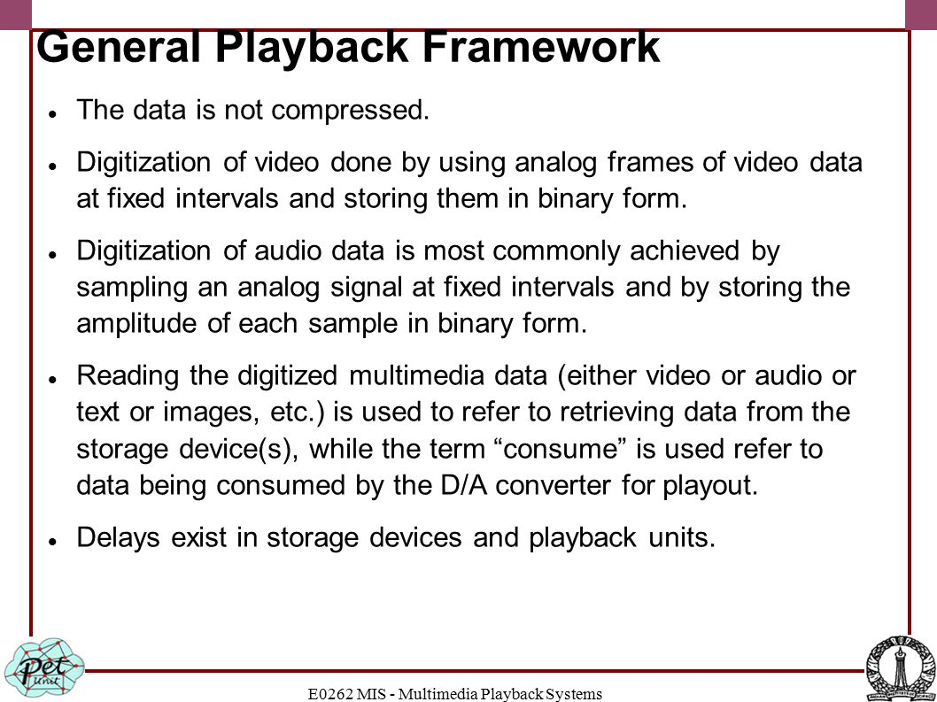 E0262 MIS - Multimedia Playback Systems General Playback Framework The data is not compressed.