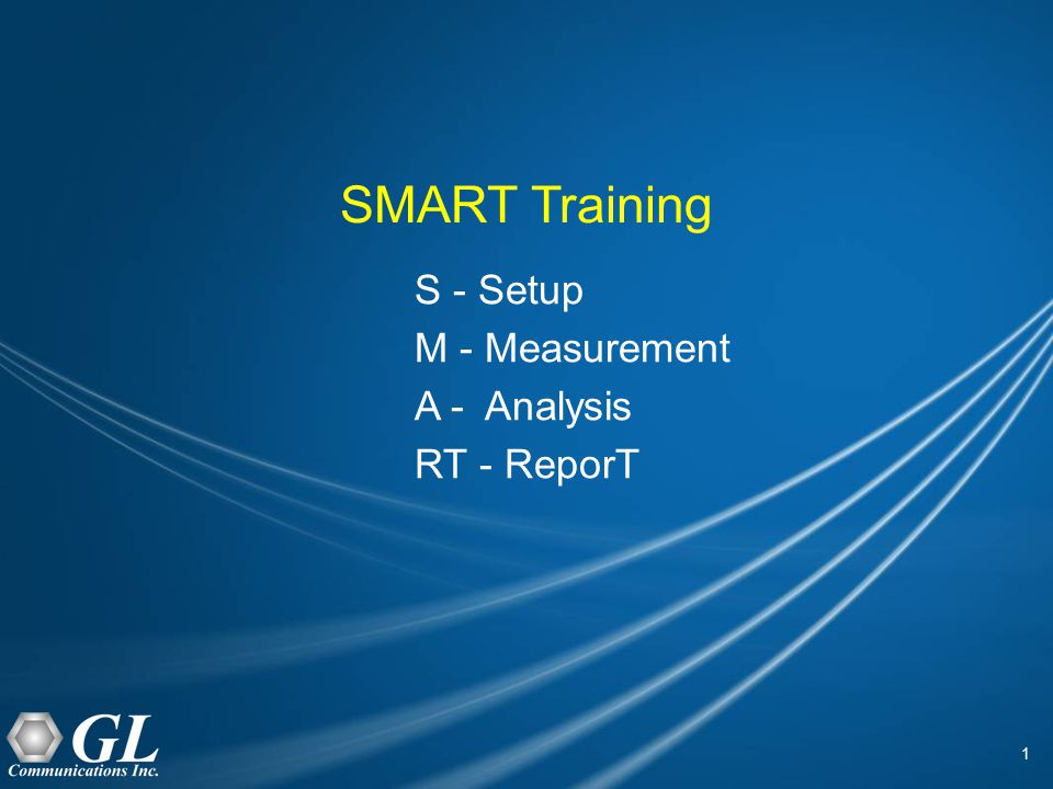 1 SMART Training S - Setup M - Measurement A - Analysis RT - ReporT