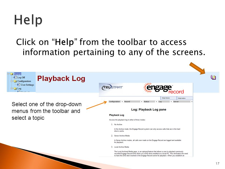 "17 Click on ""Help"" from the toolbar to access information pertaining to any of the screens. Select one of the drop-down menus from the toolbar and sel"
