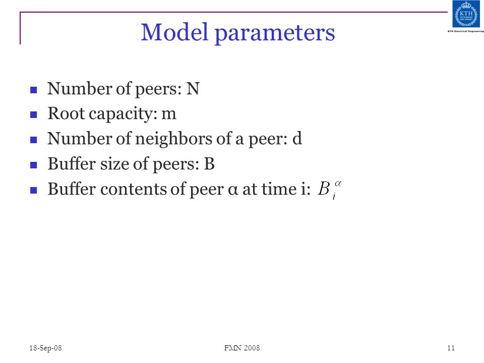 18-Sep-08 FMN 2008 11 Model parameters Number of peers: N Root capacity: m Number of neighbors of a peer: d Buffer size of peers: B Buffer contents of