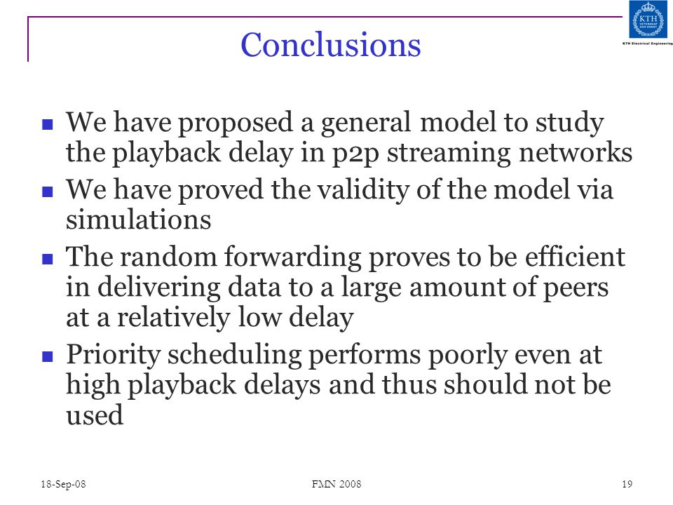 18-Sep-08 FMN 2008 19 Conclusions We have proposed a general model to study the playback delay in p2p streaming networks We have proved the validity o