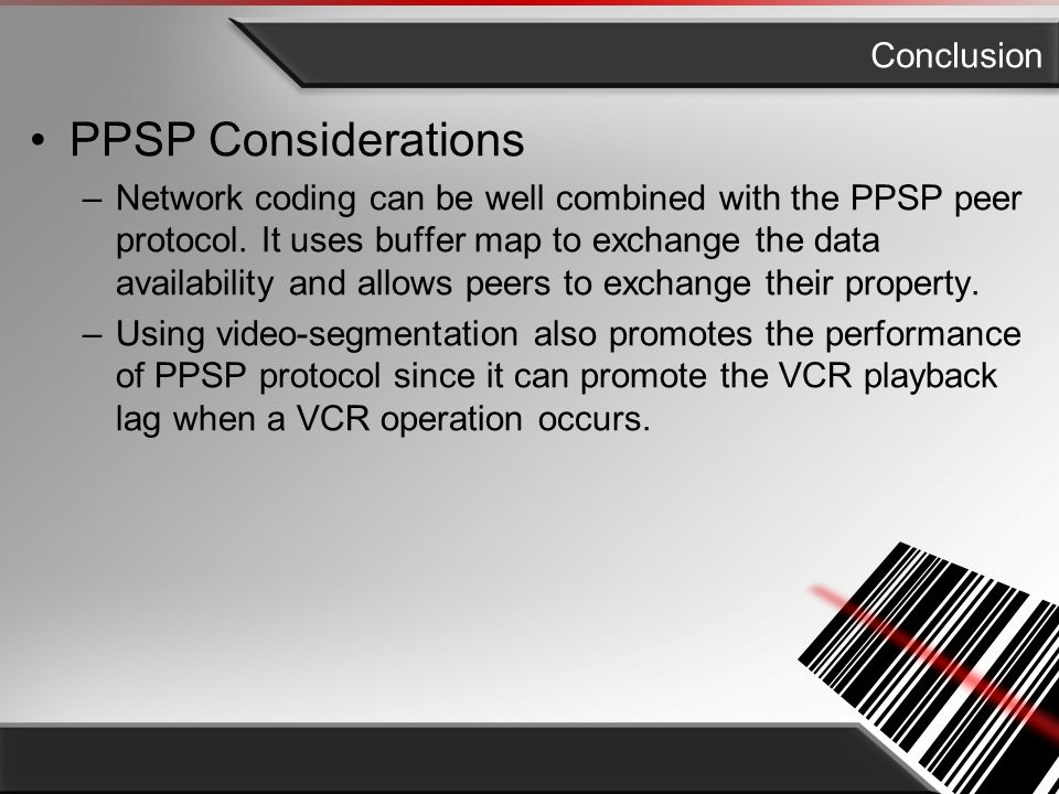 Conclusion PPSP Considerations –Network coding can be well combined with the PPSP peer protocol.