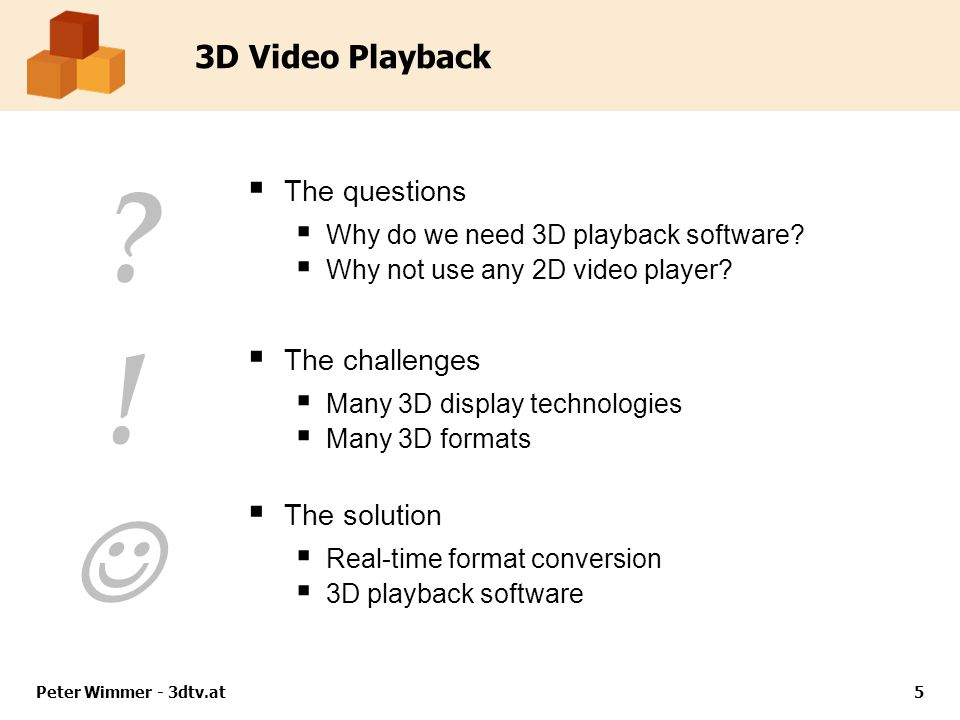 5 3D Video Playback  The questions  Why do we need 3D playback software.