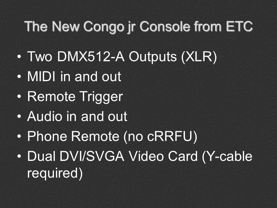 The New Congo jr Console from ETC USB on rear and front panel Mouse and keyboard included Littlite / Worklight connector with dimmer