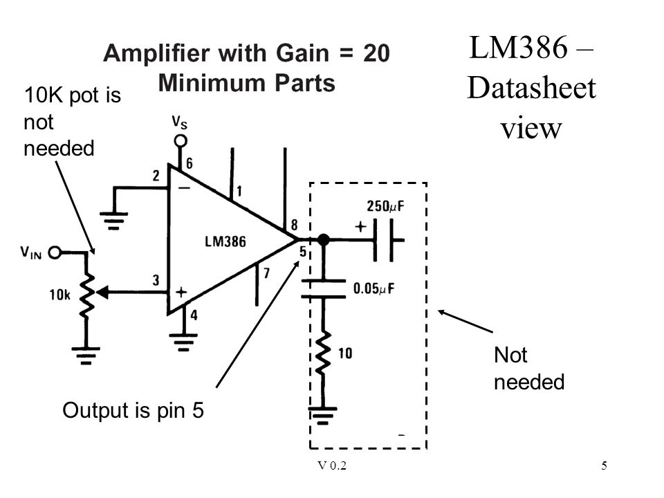 V 0.25 LM386 – Datasheet view Not needed Output is pin 5 10K pot is not needed