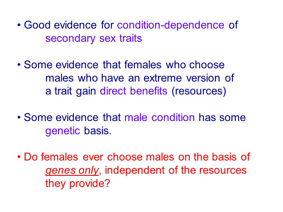 Good evidence for condition-dependence of secondary sex traits Some evidence that females who choose males who have an extreme version of a trait gain