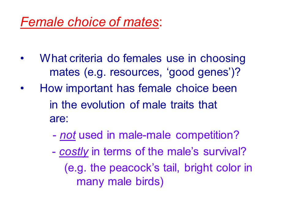 Female choice of mates: What criteria do females use in choosing mates (e.g. resources, 'good genes')? How important has female choice been in the evo
