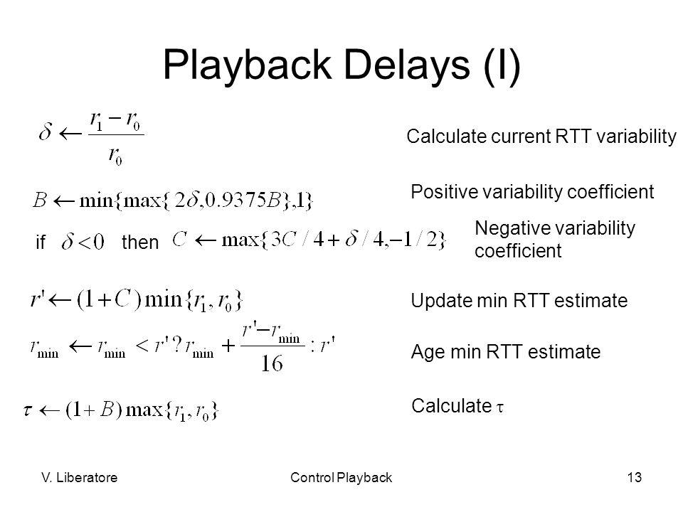 V. LiberatoreControl Playback13 Playback Delays (I) Calculate current RTT variability ifthen Positive variability coefficient Negative variability coe
