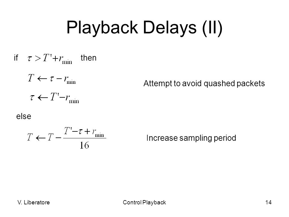 V. LiberatoreControl Playback14 Playback Delays (II) ifthen else Attempt to avoid quashed packets Increase sampling period